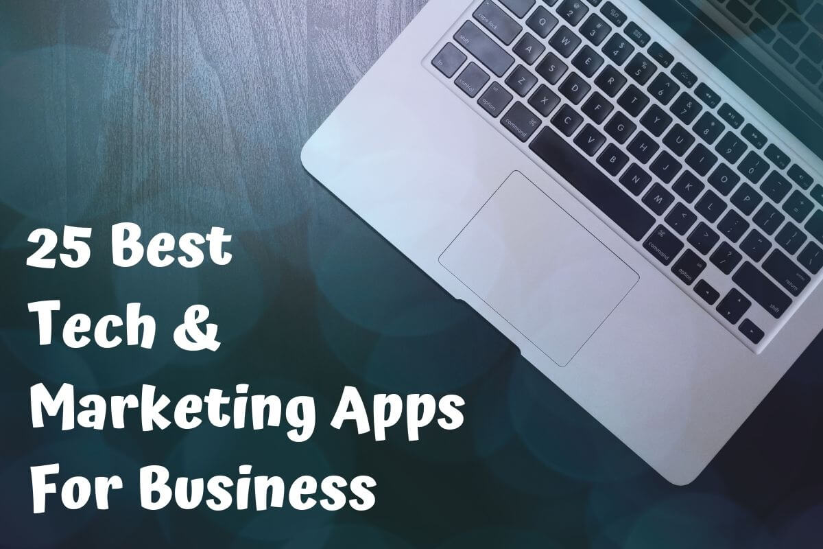 25 Best Tech and Marketing Apps for Business